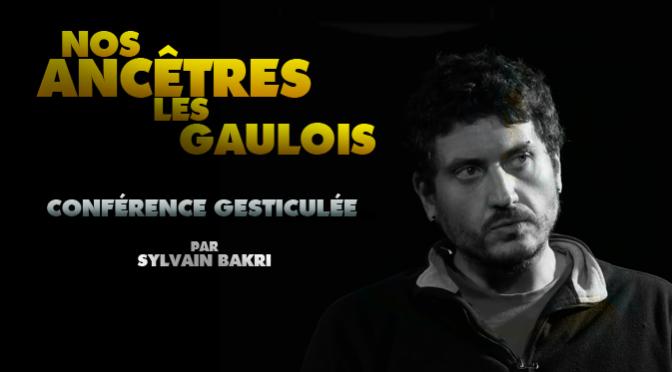 """Sylvain BAKRI - Conférence gesticulée """"Nos ancêtres les Gaulois"""""""